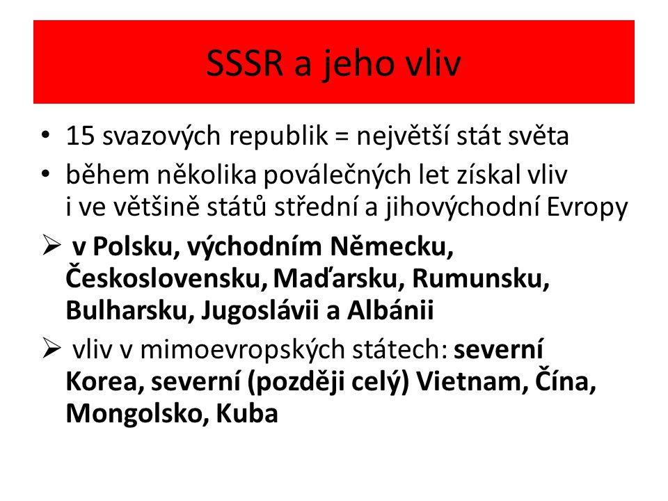 SSSR a jeho vliv 15 svazových republik = největší stát světa během několika poválečných let získal vliv i ve většině států střední a jihovýchodní Evro