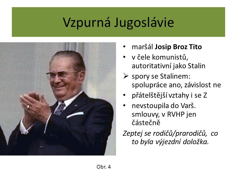 Vzpurná Jugoslávie maršál Josip Broz Tito v čele komunistů, autoritativní jako Stalin  spory se Stalinem: spolupráce ano, závislost ne přátelštější vztahy i se Z nevstoupila do Varš.