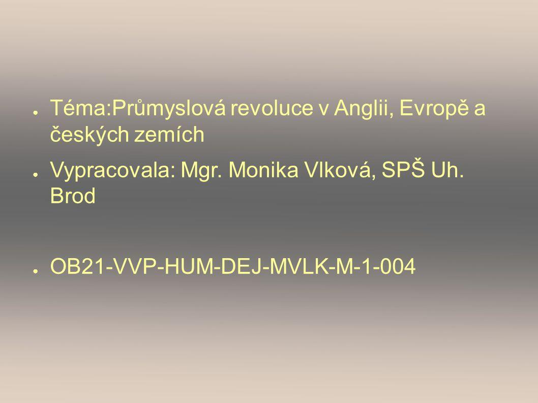 ● Téma:Průmyslová revoluce v Anglii, Evropě a českých zemích ● Vypracovala: Mgr.