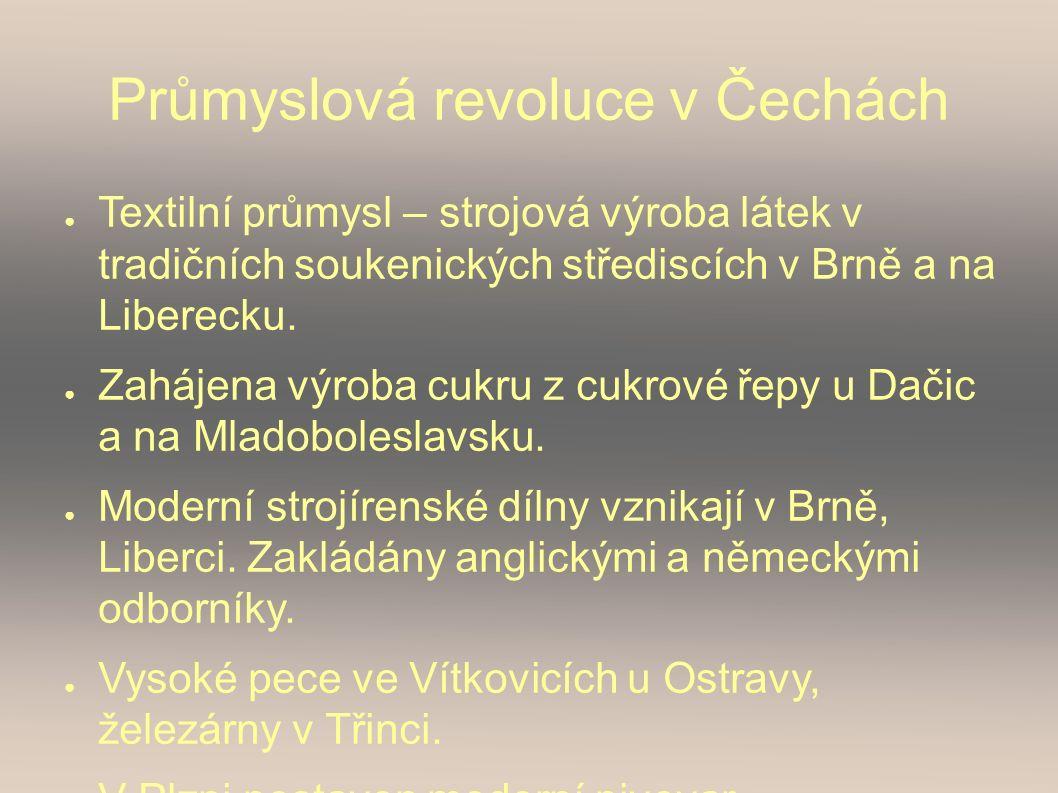Průmyslová revoluce v Čechách ● Textilní průmysl – strojová výroba látek v tradičních soukenických střediscích v Brně a na Liberecku.