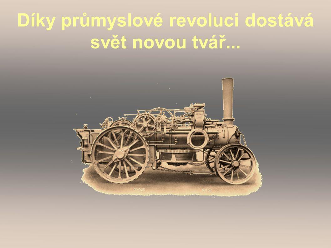 Díky průmyslové revoluci dostává svět novou tvář...
