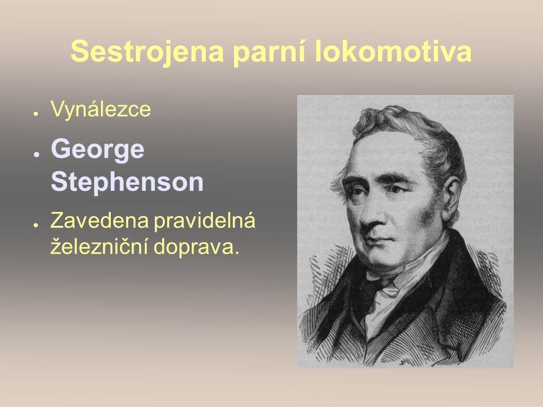 Sestrojena parní lokomotiva ● Vynálezce ● George Stephenson ● Zavedena pravidelná železniční doprava.
