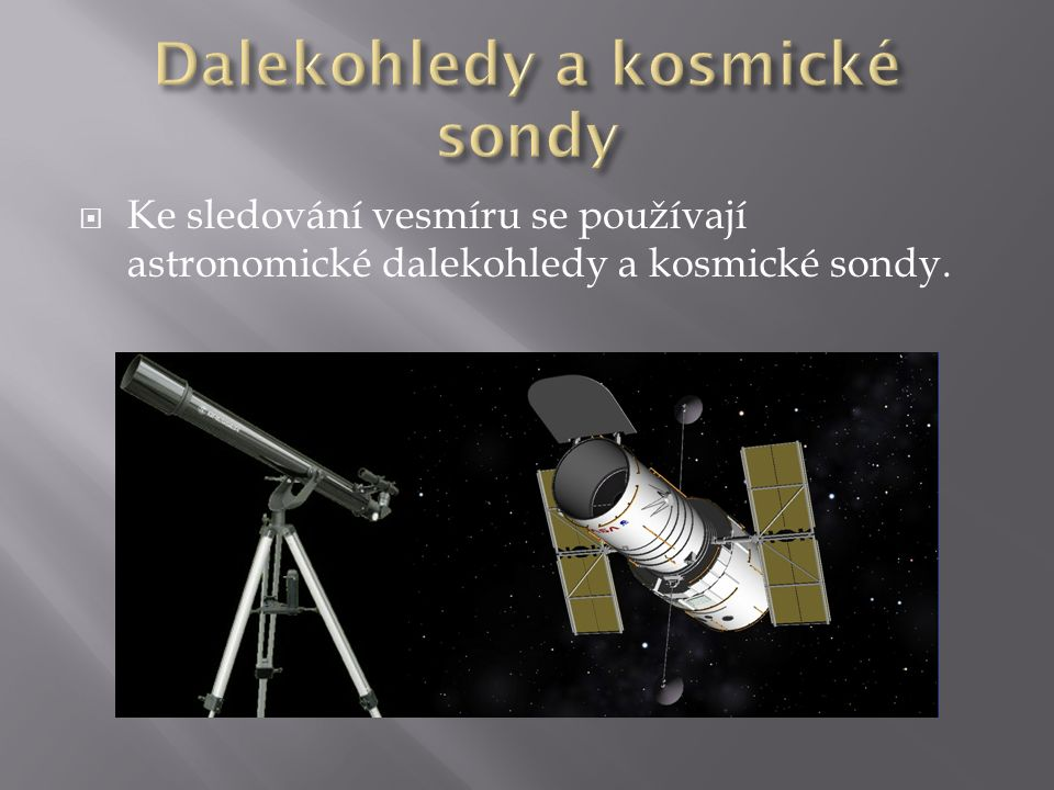  Ke sledování vesmíru se používají astronomické dalekohledy a kosmické sondy.