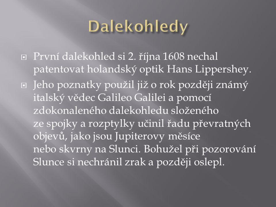  První dalekohled si 2. října 1608 nechal patentovat holandský optik Hans Lippershey.