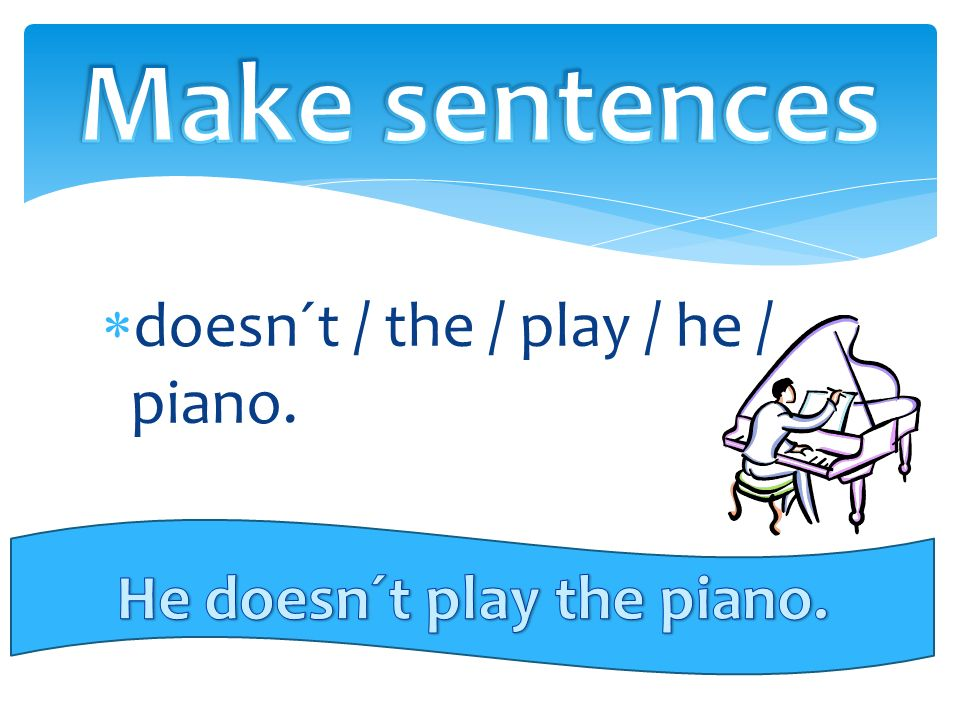  doesn´t / the / play / he / piano.