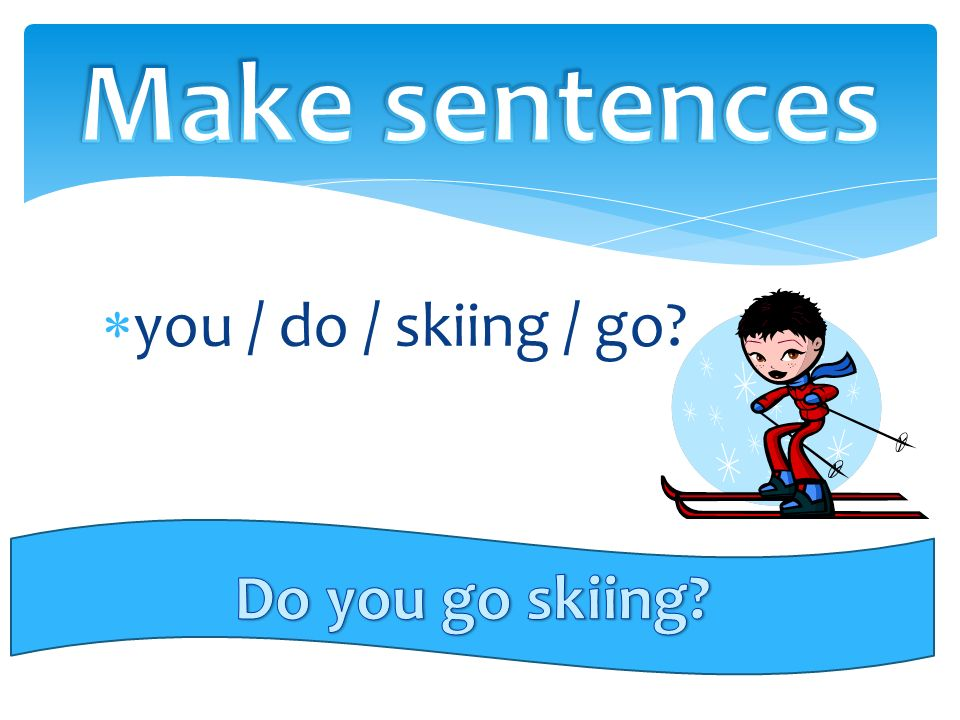  you / do / skiing / go