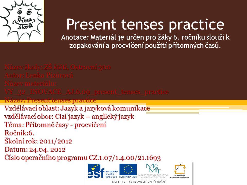 Present tenses practice Anotace: Materiál je určen pro žáky 6.