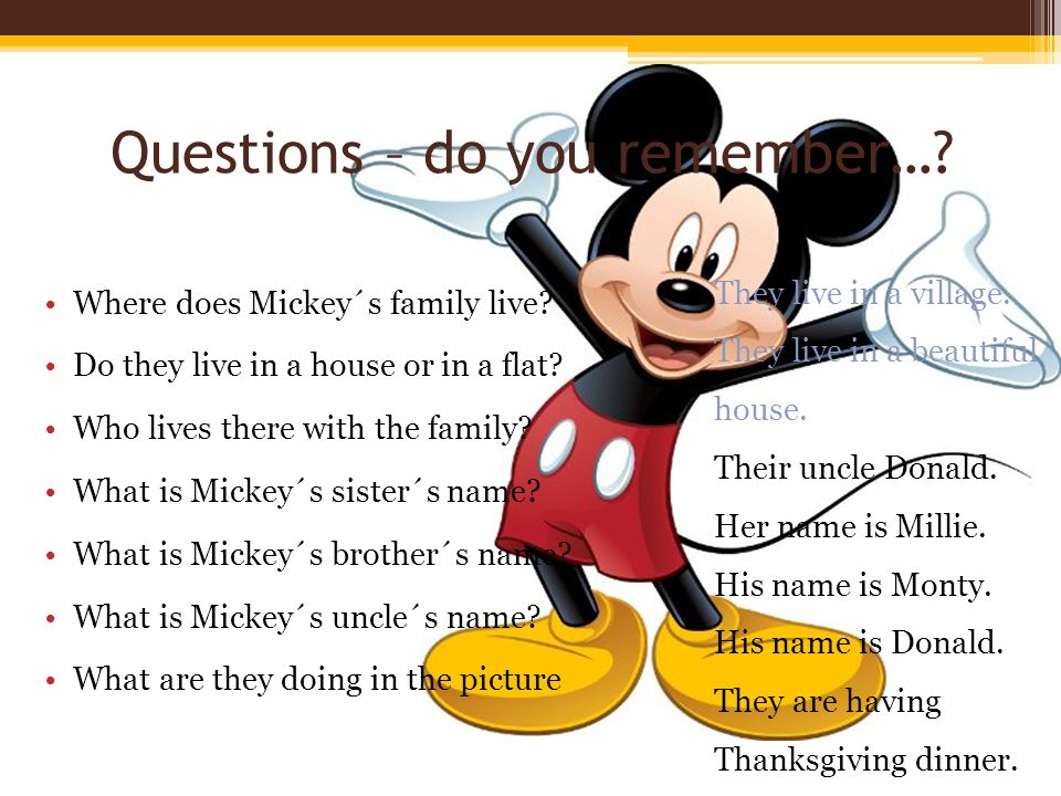 Questions – do you remember…. Where does Mickey´s family live.