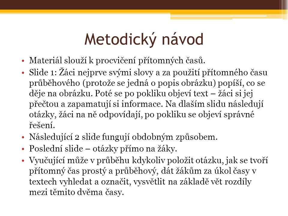 Metodický návod Materiál slouží k procvičení přítomných časů.