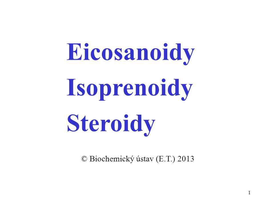 1 © Biochemický ústav (E.T.) 2013 Eicosanoidy Isoprenoidy Steroidy