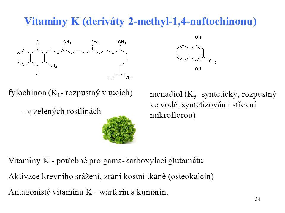 34 Vitaminy K (deriváty 2-methyl-1,4-naftochinonu) fylochinon (K 1 - rozpustný v tucích) menadiol (K 3 - syntetický, rozpustný ve vodě, syntetizován i střevní mikroflorou) - v zelených rostlinách Vitaminy K - potřebné pro gama-karboxylaci glutamátu Aktivace krevního srážení, zrání kostní tkáně (osteokalcin) Antagonisté vitaminu K - warfarin a kumarin.