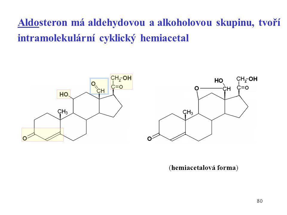 80 Aldosteron má aldehydovou a alkoholovou skupinu, tvoří intramolekulární cyklický hemiacetal (hemiacetalová forma)
