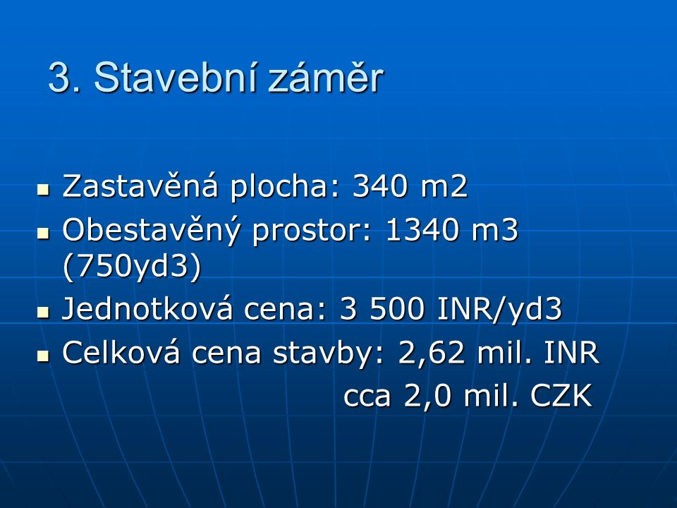 3. Stavební záměr Zastavěná plocha: 340 m2 Zastavěná plocha: 340 m2 Obestavěný prostor: 1340 m3 (750yd3) Obestavěný prostor: 1340 m3 (750yd3) Jednotko