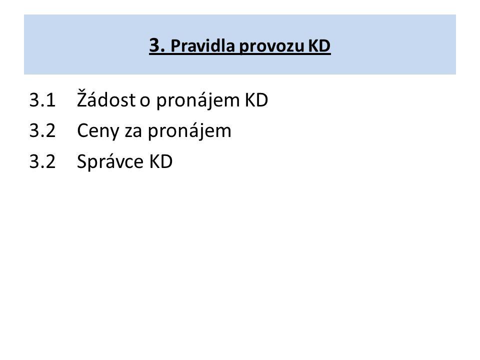 3. Pravidla provozu KD 3.1Žádost o pronájem KD 3.2Ceny za pronájem 3.2Správce KD