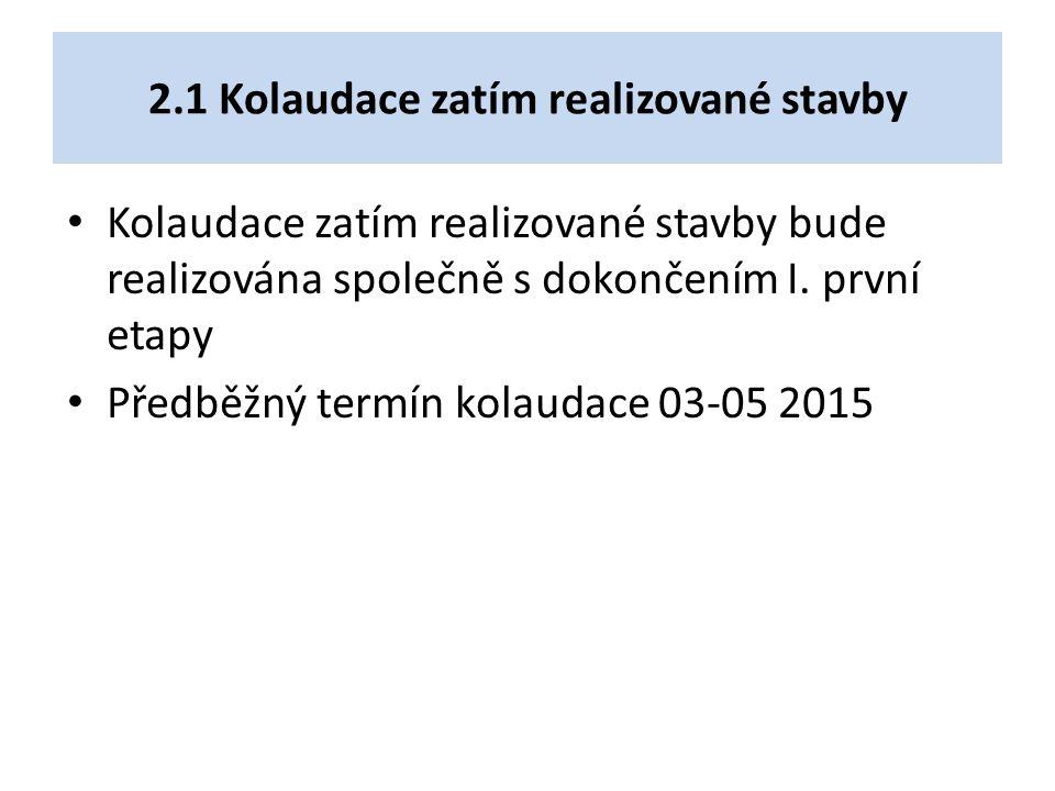 2.1 Kolaudace zatím realizované stavby Kolaudace zatím realizované stavby bude realizována společně s dokončením I.
