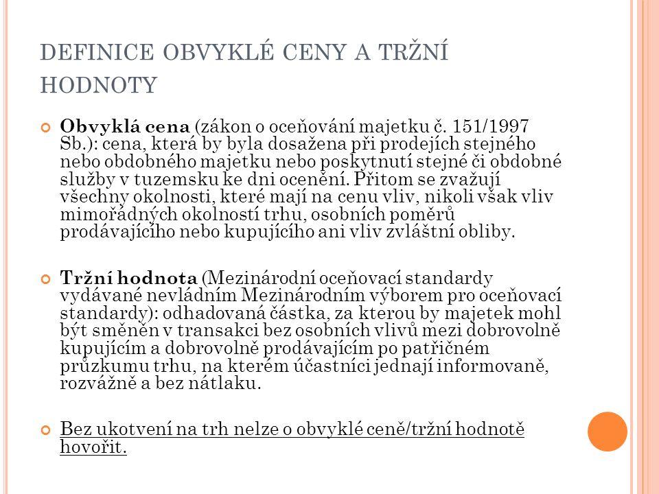 DEFINICE OBVYKLÉ CENY A TRŽNÍ HODNOTY Obvyklá cena (zákon o oceňování majetku č. 151/1997 Sb.): cena, která by byla dosažena při prodejích stejného ne
