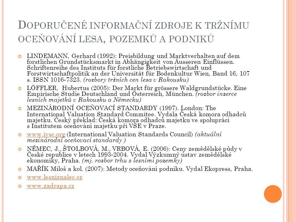 D OPORUČENÉ INFORMAČNÍ ZDROJE K TRŽNÍMU OCEŇOVÁNÍ LESA, POZEMKŮ A PODNIKŮ LINDEMANN, Gerhard (1992): Preisbildung und Marktverhalten auf dem forstlich