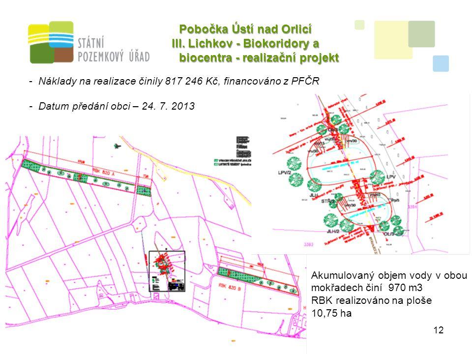 12 Pobočka Ústí nad Orlicí III. Lichkov - Biokoridory a biocentra - realizační projekt Akumulovaný objem vody v obou mokřadech činí 970 m3 RBK realizo