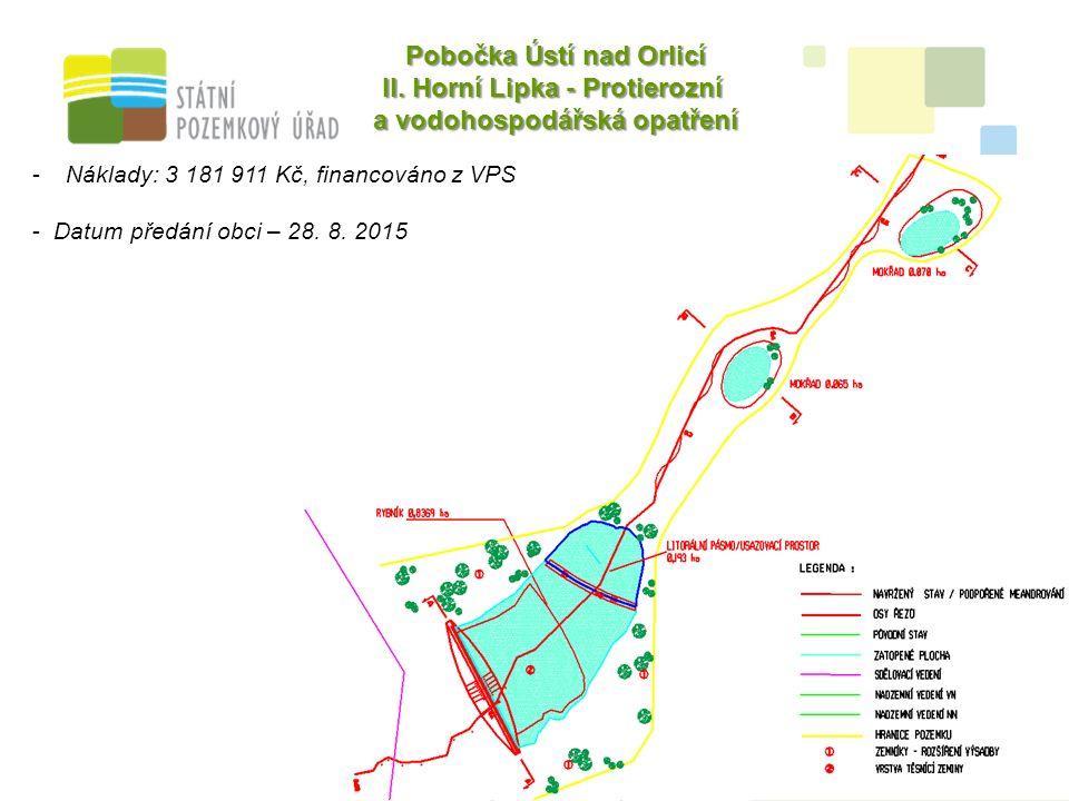 8 -Náklady: 3 181 911 Kč, financováno z VPS - Datum předání obci – 28. 8. 2015 Pobočka Ústí nad Orlicí II. Horní Lipka - Protierozní a vodohospodářská