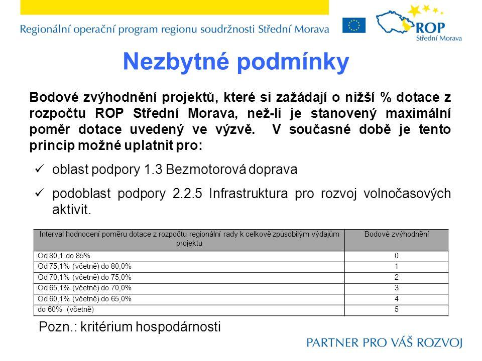 Nezbytné podmínky Bodové zvýhodnění projektů, které si zažádají o nižší % dotace z rozpočtu ROP Střední Morava, než-li je stanovený maximální poměr dotace uvedený ve výzvě.