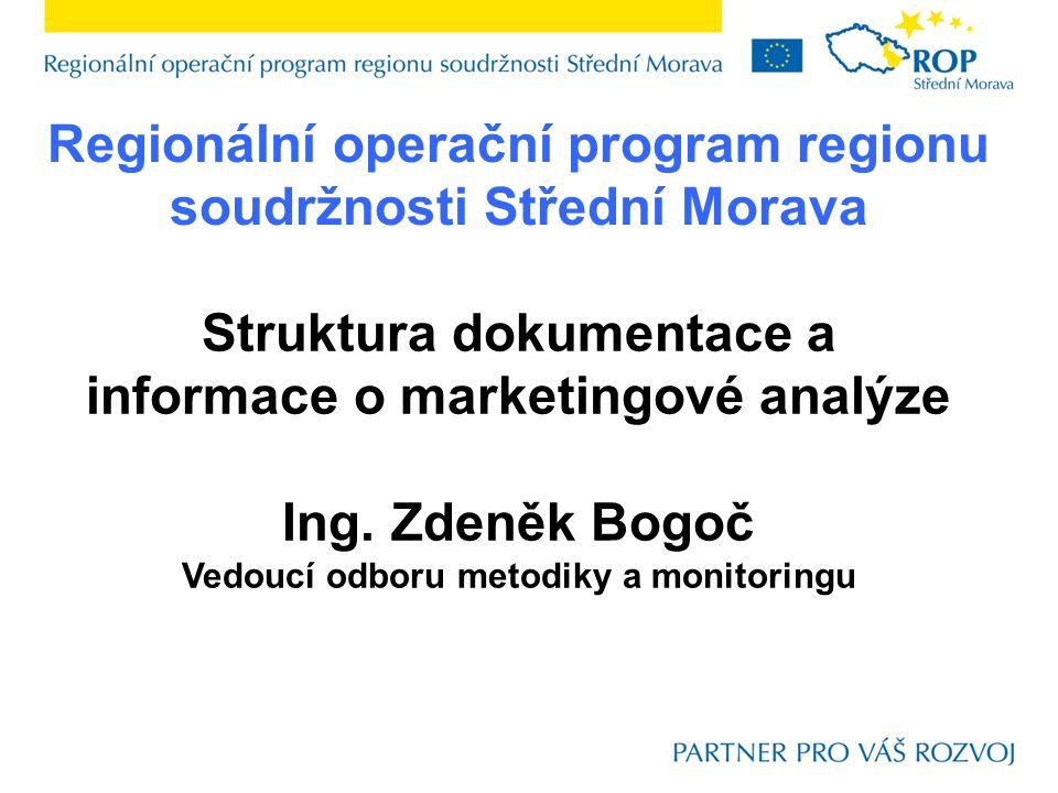 Regionální operační program regionu soudržnosti Střední Morava Struktura dokumentace a informace o marketingové analýze Ing.
