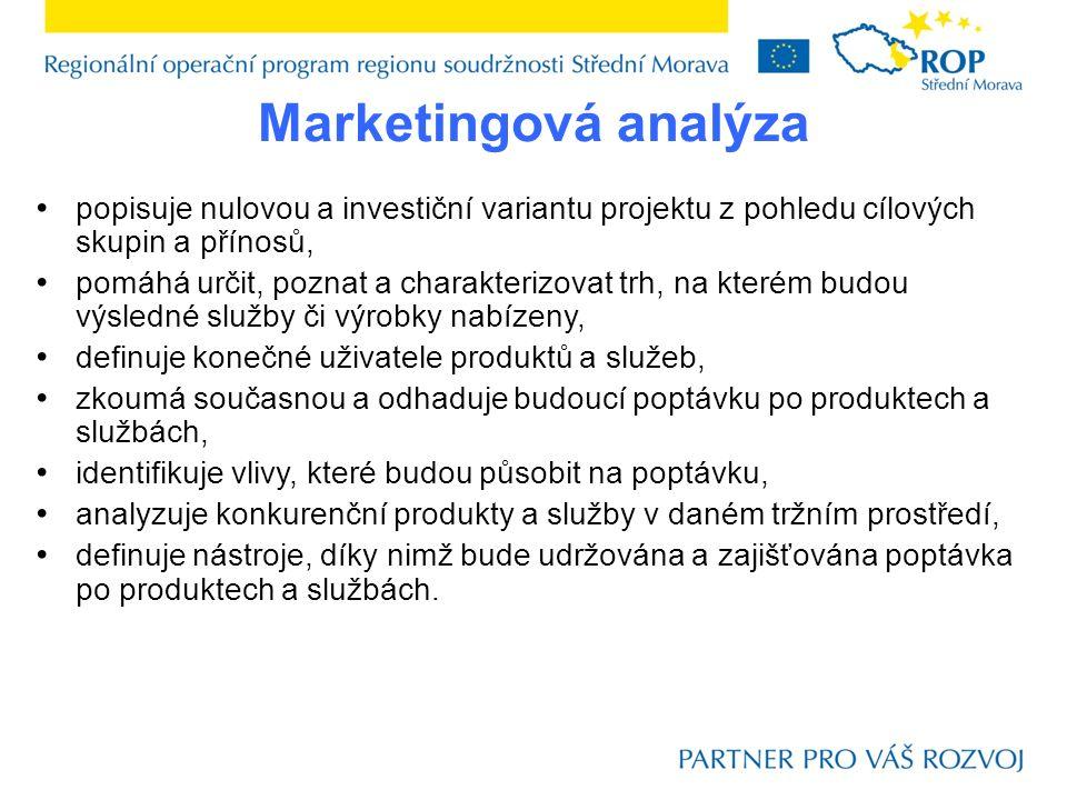 Marketingová analýza popisuje nulovou a investiční variantu projektu z pohledu cílových skupin a přínosů, pomáhá určit, poznat a charakterizovat trh, na kterém budou výsledné služby či výrobky nabízeny, definuje konečné uživatele produktů a služeb, zkoumá současnou a odhaduje budoucí poptávku po produktech a službách, identifikuje vlivy, které budou působit na poptávku, analyzuje konkurenční produkty a služby v daném tržním prostředí, definuje nástroje, díky nimž bude udržována a zajišťována poptávka po produktech a službách.