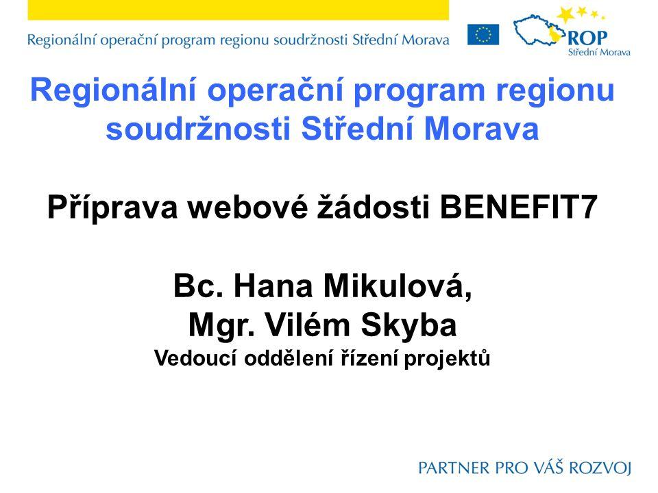 Regionální operační program regionu soudržnosti Střední Morava Příprava webové žádosti BENEFIT7 Bc.