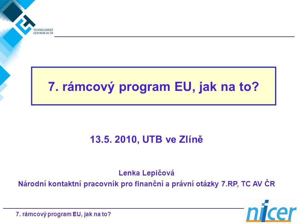 17. rámcový program EU, jak na to? 13.5. 2010, UTB ve Zlíně Lenka Lepičová Národní kontaktní pracovník pro finanční a právní otázky 7.RP, TC AV ČR 7.