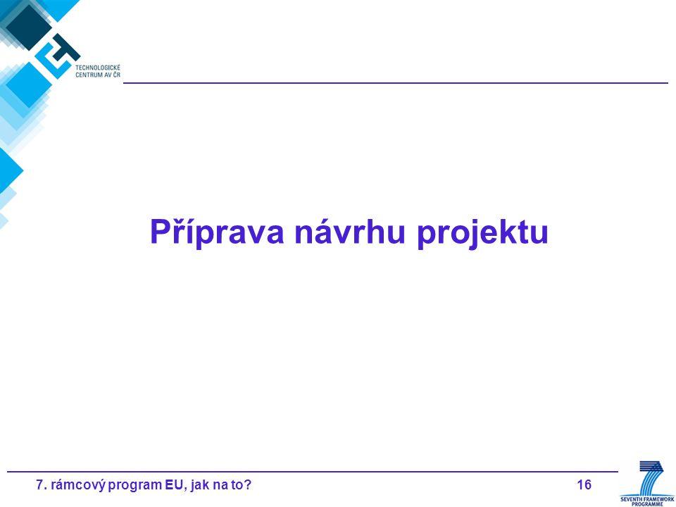 167. rámcový program EU, jak na to Příprava návrhu projektu