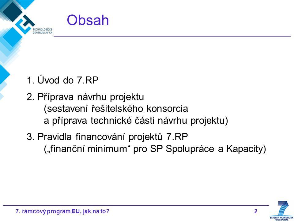 2 Obsah 1. Úvod do 7.RP 2. Příprava návrhu projektu (sestavení řešitelského konsorcia a příprava technické části návrhu projektu) 3. Pravidla financov