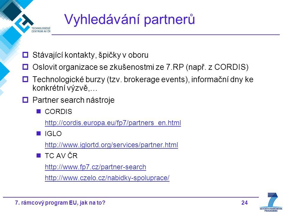 247. rámcový program EU, jak na to? Vyhledávání partnerů  Stávající kontakty, špičky v oboru  Oslovit organizace se zkušenostmi ze 7.RP (např. z COR