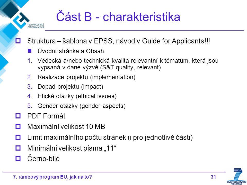 317. rámcový program EU, jak na to? Část B - charakteristika  Struktura – šablona v EPSS, návod v Guide for Applicants!!! Úvodní stránka a Obsah 1.Vě