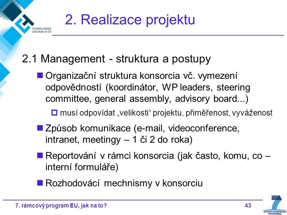 437. rámcový program EU, jak na to? 2. Realizace projektu 2.1 Management - struktura a postupy Organizační struktura konsorcia vč. vymezení odpovědnos