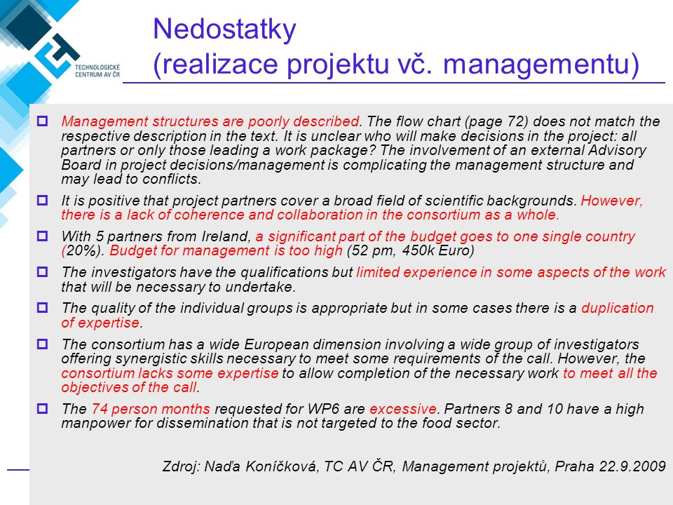 467. rámcový program EU, jak na to? Nedostatky (realizace projektu vč. managementu)  Management structures are poorly described. The flow chart (page