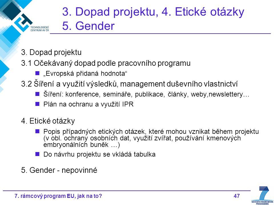 """477. rámcový program EU, jak na to? 3. Dopad projektu, 4. Etické otázky 5. Gender 3. Dopad projektu 3.1 Očekávaný dopad podle pracovního programu """"Evr"""