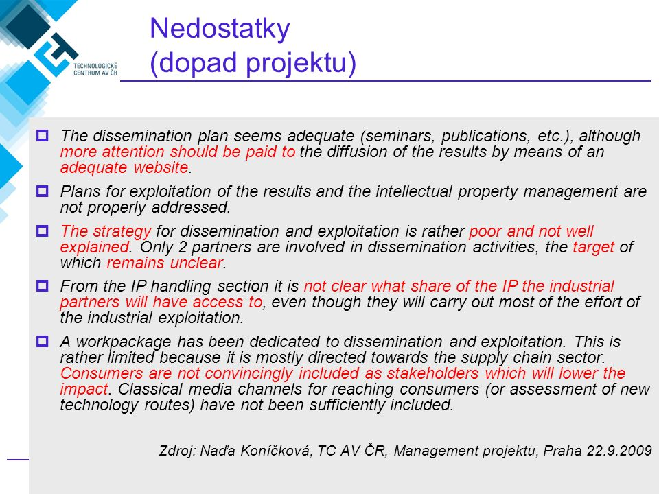 487. rámcový program EU, jak na to? Nedostatky (dopad projektu)  The dissemination plan seems adequate (seminars, publications, etc.), although more
