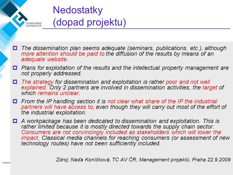 487. rámcový program EU, jak na to? Nedostatky (dopad projektu)  The dissemination plan seems adequate (seminars, publications, etc.), although more
