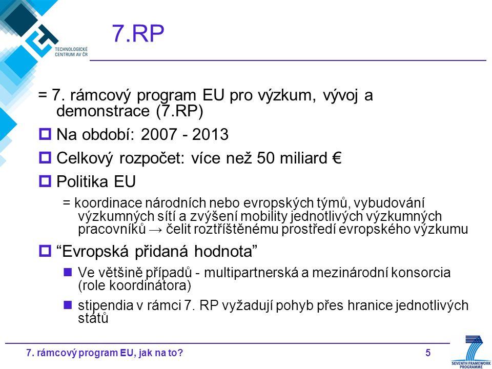 57. rámcový program EU, jak na to? 7.RP = 7. rámcový program EU pro výzkum, vývoj a demonstrace (7.RP)  Na období: 2007 - 2013  Celkový rozpočet: ví