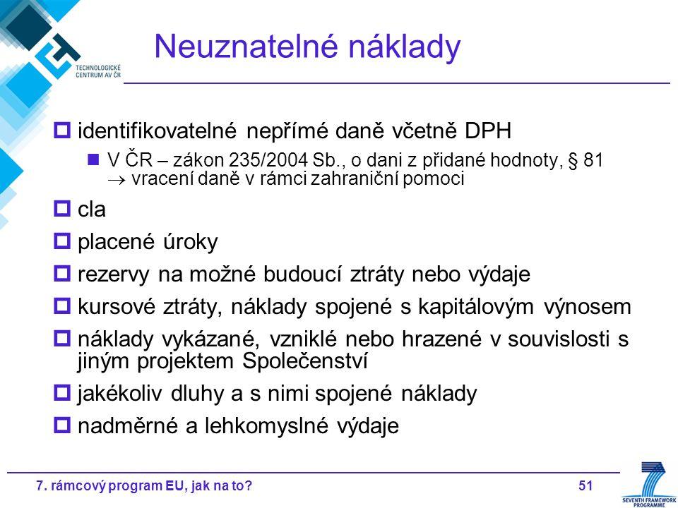 517. rámcový program EU, jak na to? Neuznatelné náklady  identifikovatelné nepřímé daně včetně DPH V ČR – zákon 235/2004 Sb., o dani z přidané hodnot