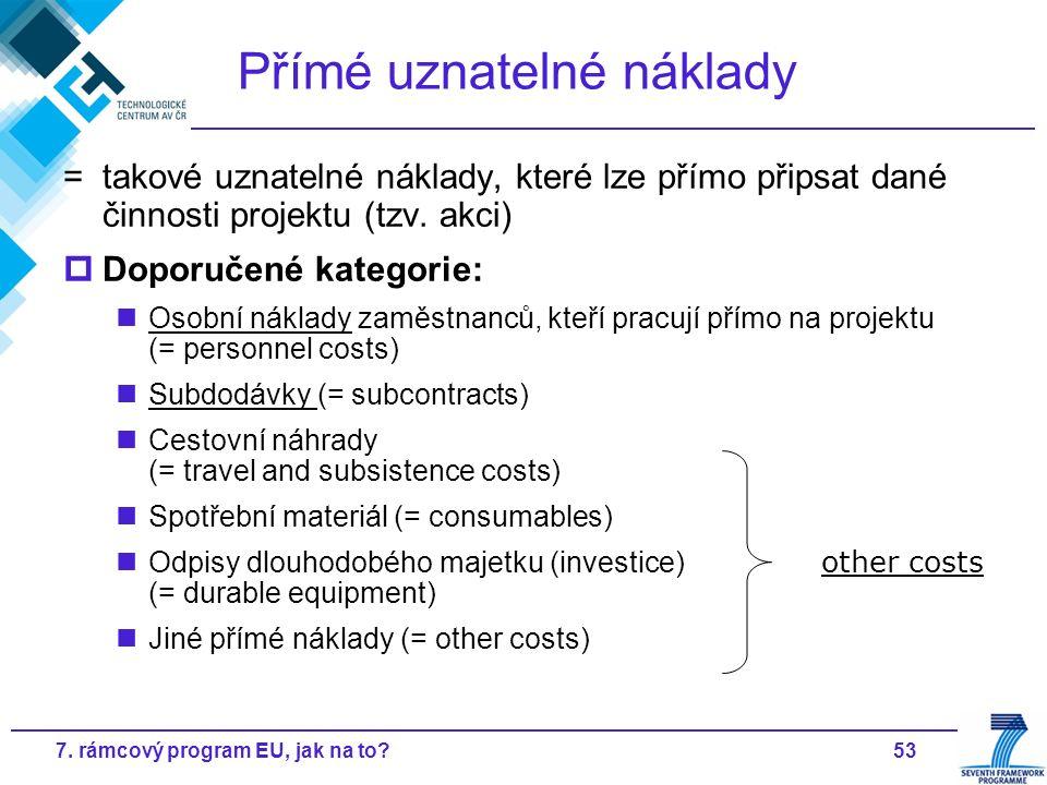 537. rámcový program EU, jak na to? Přímé uznatelné náklady = takové uznatelné náklady, které lze přímo připsat dané činnosti projektu (tzv. akci)  D