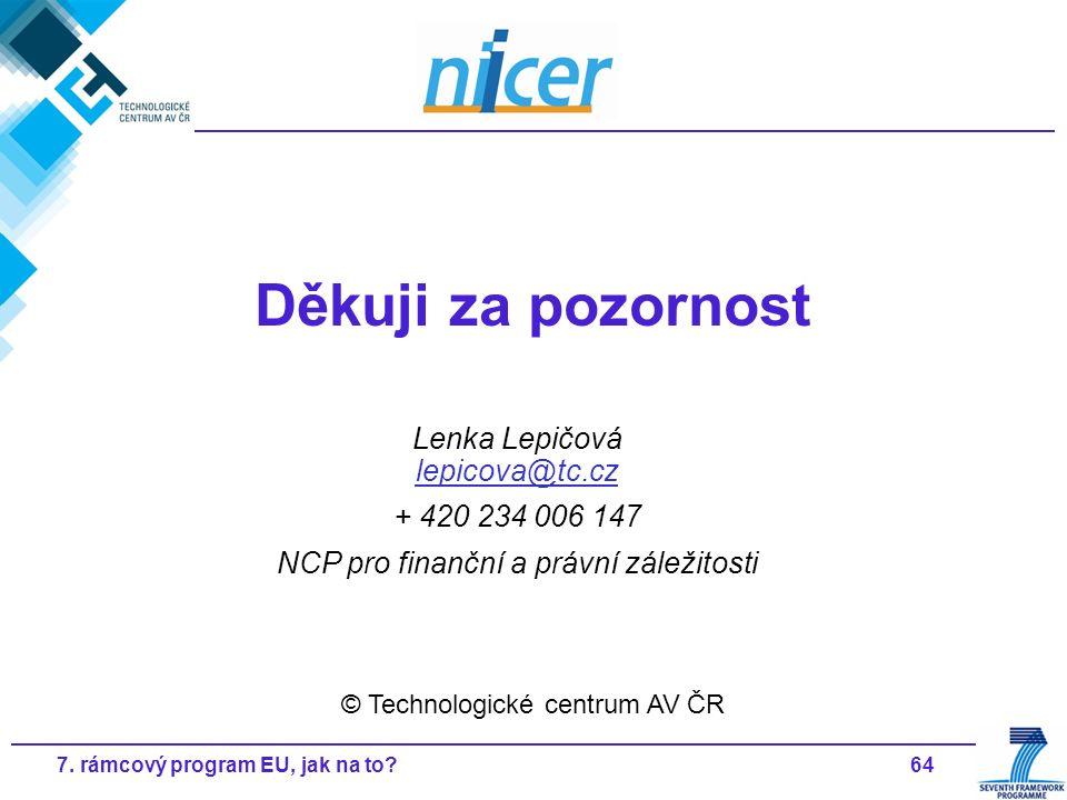647. rámcový program EU, jak na to? Děkuji za pozornost © Technologické centrum AV ČR Lenka Lepičová lepicova@tc.cz lepicova@tc.cz + 420 234 006 147 N
