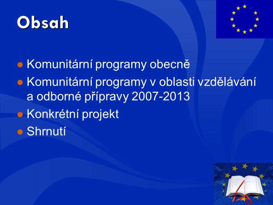 Obsah ●Komunitární programy obecně ●Komunitární programy v oblasti vzdělávání a odborné přípravy 2007-2013 ●Konkrétní projekt ●Shrnutí