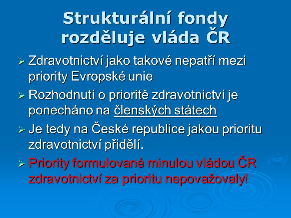  Zdravotnictví jako takové nepatří mezi priority Evropské unie  Rozhodnutí o prioritě zdravotnictví je ponecháno na členských státech  Je tedy na České republice jakou prioritu zdravotnictví přidělí.