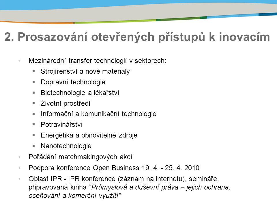 2. Prosazování otevřených přístupů k inovacím Mezinárodní transfer technologií v sektorech:  Strojírenství a nové materiály  Dopravní technologie 