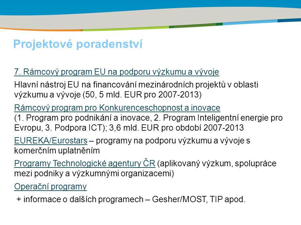 Projektové poradenství 7. Rámcový program EU na podporu výzkumu a vývoje Hlavní nástroj EU na financování mezinárodních projektů v oblasti výzkumu a v