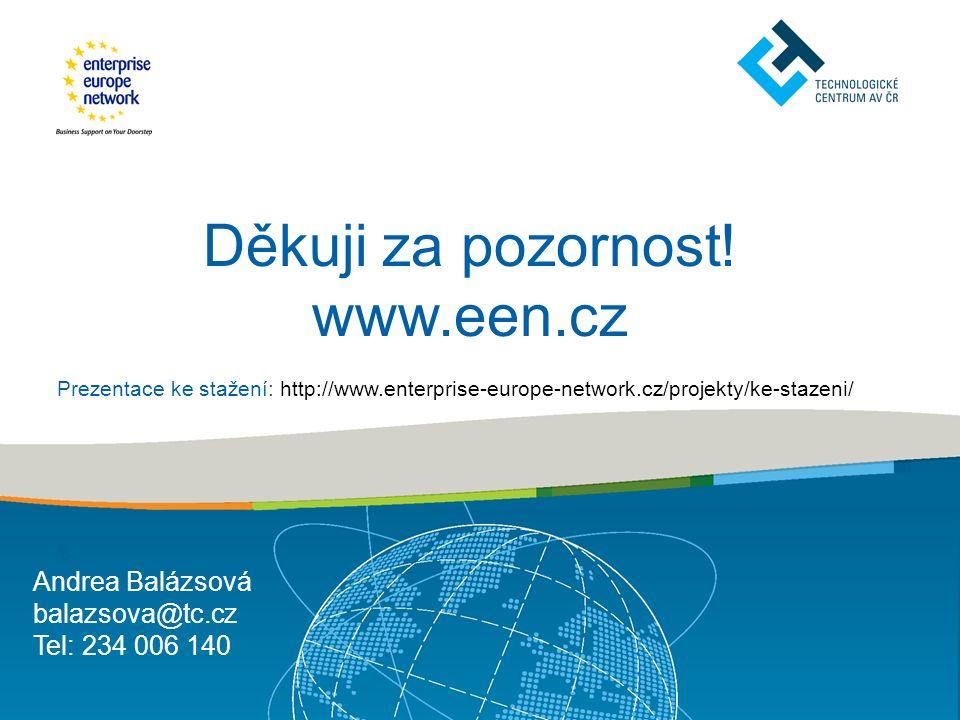 Děkuji za pozornost! www.een.cz Prezentace ke stažení: http://www.enterprise-europe-network.cz/projekty/ke-stazeni/ Andrea Balázsová balazsova@tc.cz T
