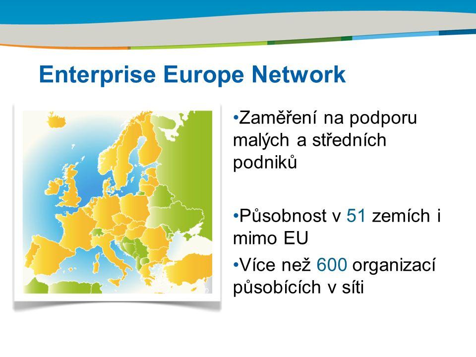 Enterprise Europe Network Zaměření na podporu malých a středních podniků Působnost v 51 zemích i mimo EU Více než 600 organizací působících v síti