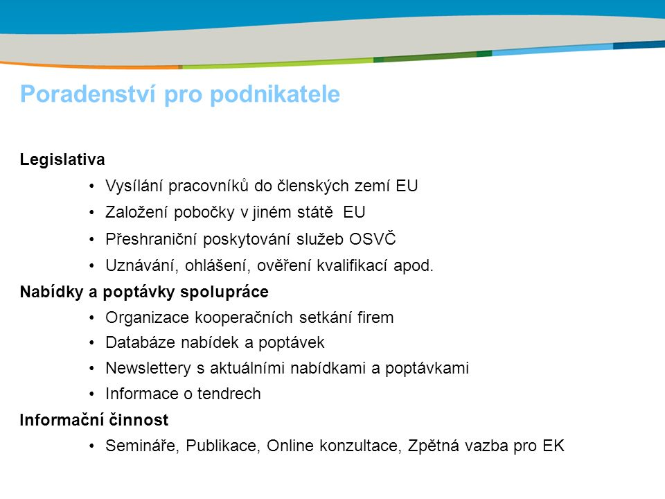 Poradenství pro podnikatele Legislativa Vysílání pracovníků do členských zemí EU Založení pobočky v jiném státě EU Přeshraniční poskytování služeb OSV