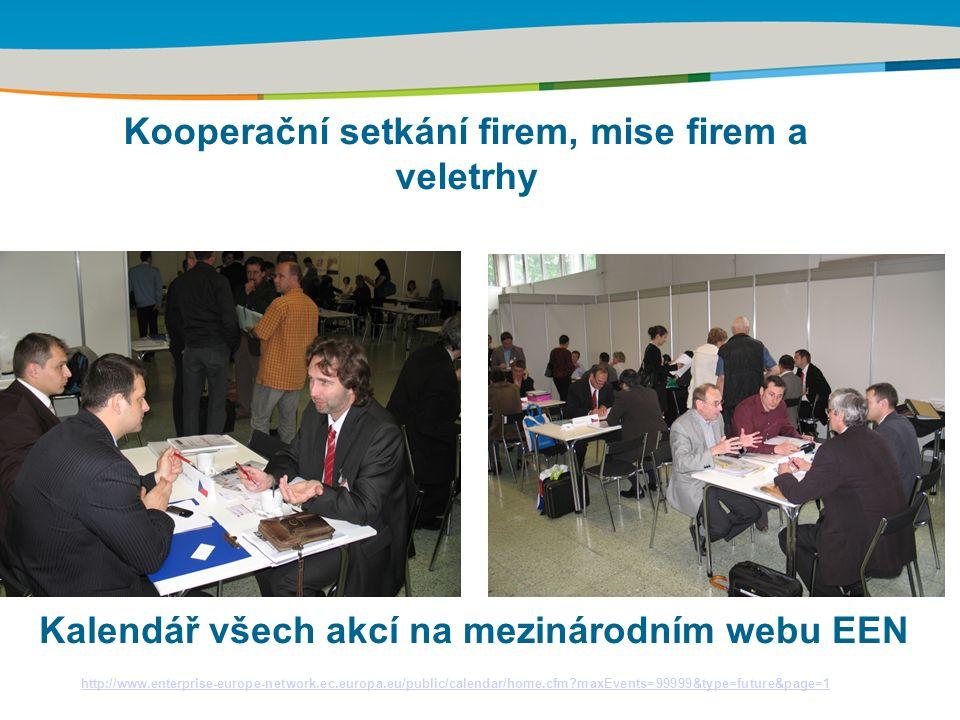 Kooperační setkání firem, mise firem a veletrhy http://www.enterprise-europe-network.ec.europa.eu/public/calendar/home.cfm maxEvents=99999&type=future&page=1 Kalendář všech akcí na mezinárodním webu EEN