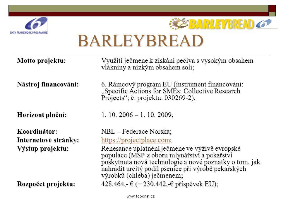 www.foodnet.cz BARLEYBREAD Motto projektu: Využití ječmene k získání pečiva s vysokým obsahem vlákniny a nízkým obsahem soli; Nástroj financování: 6.